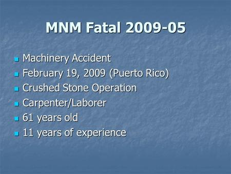 MNM Fatal 2009-05 Machinery Accident Machinery Accident February 19, 2009 (Puerto Rico) February 19, 2009 (Puerto Rico) Crushed Stone Operation Crushed.