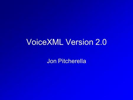 "VoiceXML Version 2.0 Jon Pitcherella. What is it? A W3C standard for specifying interactive voice dialogues. Uses a ""voice"" browser to interpret documents,"