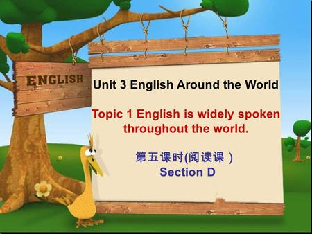 Unit 3 English Around the World Topic 1 English is widely spoken throughout the world. 第五课时 ( 阅读课) Section D.