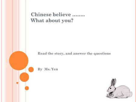 Chinese believe …….. What about you? Read the story, and answer the questions By Ms. Yen.