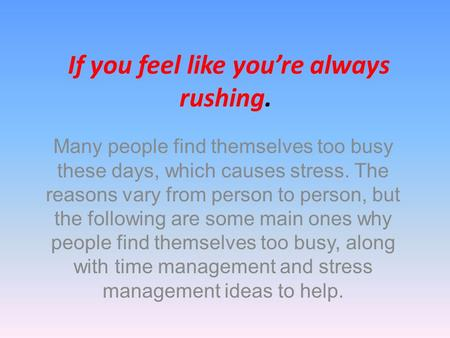 If you feel like you're always rushing. Many people find themselves too busy these days, which causes stress. The reasons vary from person to person, but.
