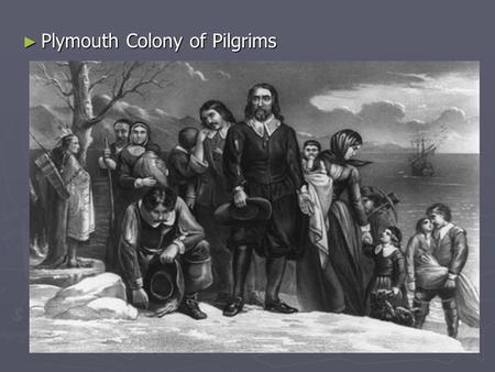 ► Plymouth Colony of Pilgrims. ► Massachussetts Bay Colony of Puritans John Winthrop, the first Governor of the Colony We must be knit together in this.