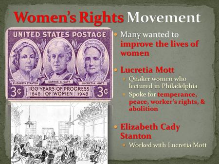 Many improve the lives of women Many wanted to improve the lives of women Lucretia Mott Lucretia Mott Quaker women who lectured in Philadelphia Quaker.