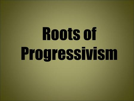 Roots of Progressivism. The Progressive Era The period from about 1890 to 1920 when many believed a solution to social problems in the nation lay in a.