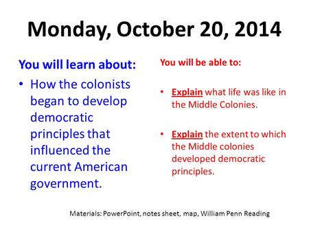 Monday, October 20, 2014 You will learn about: How the colonists began to develop democratic principles that influenced the current American government.