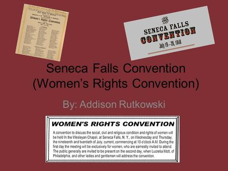 Seneca Falls Convention (Women's Rights Convention) By: Addison Rutkowski.