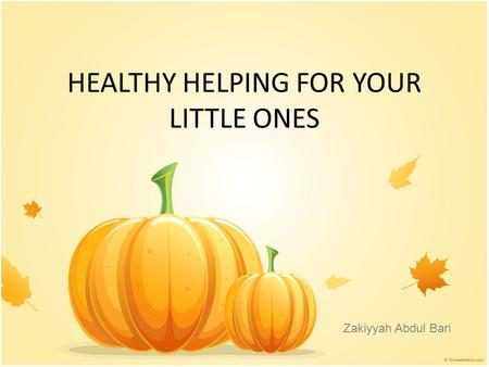 HEALTHY HELPING FOR YOUR LITTLE ONES Zakiyyah Abdul Bari.