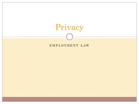 EMPLOYMENT LAW Privacy. Public Sector Employees vs Private Sector Employees Public Sector  Privacy Act of 1974  Exceptions noted on Pg 640-641  NOT.