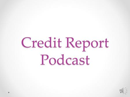 Credit Report Podcast ***All items in this podcast are either direct quotes or paraphrases of the material stated in the book Personal Finance 11edition,