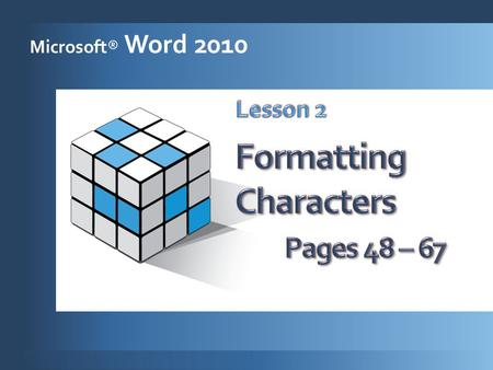 Microsoft® Word 2010. Work with fonts. 1 Apply basic character formatting. 2 Work with the Font dialog box. 3 Repeat and copy character formats. 4 Change.