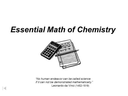 "Essential Math of Chemistry ""No human endeavor can be called science if it can not be demonstrated mathematically."" Leonardo da Vinci (1452-1519)"