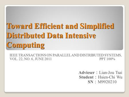Toward Efficient and Simplified Distributed Data Intensive Computing IEEE TRANSACTIONS ON PARALLEL AND DISTRIBUTED SYSTEMS, VOL. 22, NO. 6, JUNE 2011PPT.