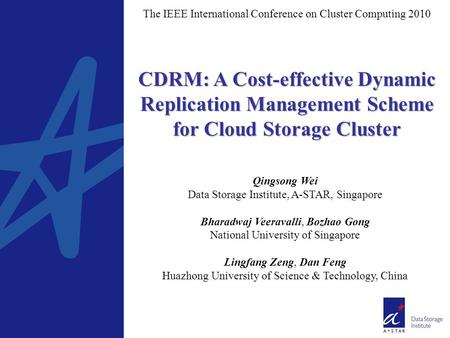 CDRM: A Cost-effective Dynamic Replication Management Scheme for Cloud Storage Cluster The IEEE International Conference on Cluster Computing 2010 Qingsong.