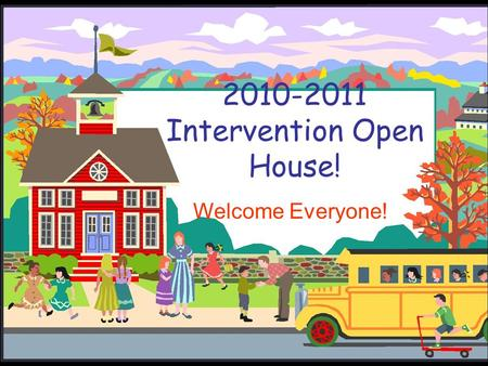 2010-2011 Intervention Open House! Welcome Everyone!
