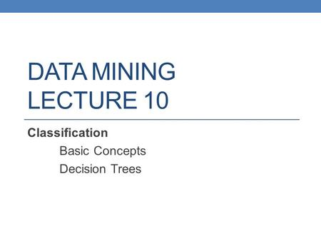 DATA MINING LECTURE 10 Classification Basic Concepts Decision Trees.