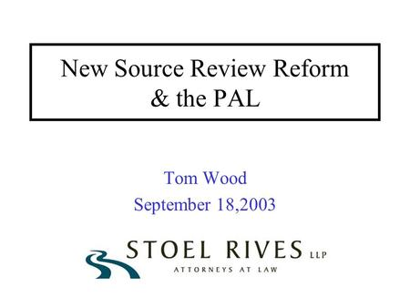 New Source Review Reform & the PAL Tom Wood September 18,2003.