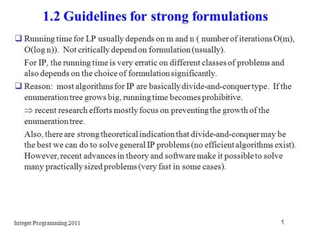 1.2 Guidelines for strong formulations  Running time for LP usually depends on m and n ( number of iterations O(m), O(log n)). Not critically depend on.