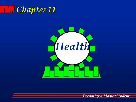 Becoming a Master Student Chapter 11 Health. Becoming a Master Student Health Our body...