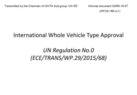 "Transmitted by the Chairman of IWVTA Sub-group ""UN R0"""