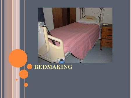 BEDMAKING. B EDMAKING VOCABULARY 1. OOB 2. Fan folding 3. Draw Sheet/Pull sheet/Incontinence Pad 4. Chux 5. Occupied bed 6. Unoccupied bed 7. Johnny 8.
