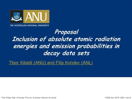 Proposal Inclusion of absolute atomic radiation energies and emission probabilities in decay data sets Tibor Kibèdi (ANU) and Filip Kondev (ANL) Tibor.