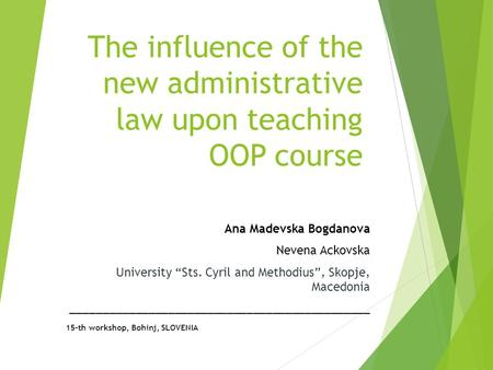 "The influence of the new administrative law upon teaching OOP course Ana Madevska Bogdanova Nevena Ackovska University ""Sts. Cyril and Methodius"", Skopje,"
