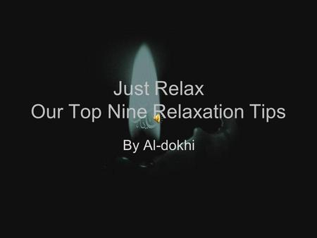 Just Relax Our Top Nine Relaxation Tips By Al-dokhi.