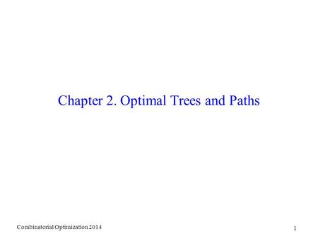 Chapter 2. Optimal Trees and Paths Combinatorial Optimization 2014 1.