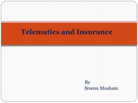 Telematics and Insurance By Sreenu Musham. Agenda What is Telematics? How does Telematics help in Insurance Premium? What are different products from.