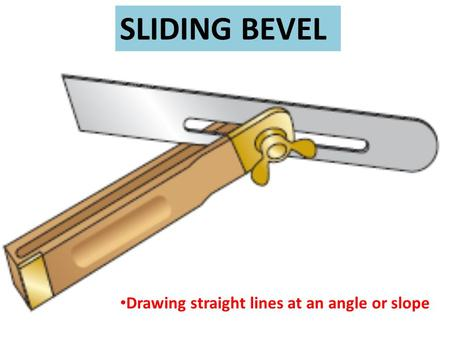 Drawing straight lines at an angle or slope SLIDING BEVEL.