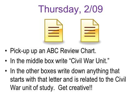 "Thursday, 2/09 Pick-up up an ABC Review Chart. In the middle box write ""Civil War Unit."" In the other boxes write down anything that starts with that letter."