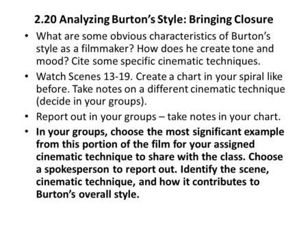 2.20 Analyzing Burton's Style: Bringing Closure What are some obvious characteristics of Burton's style as a filmmaker? How does he create tone and mood?