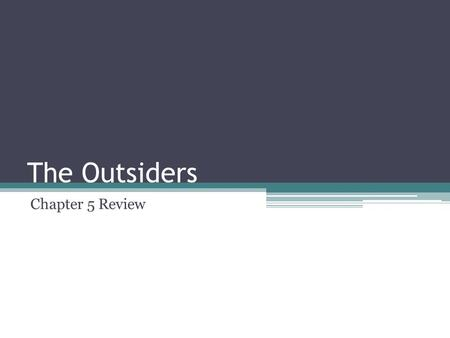 The Outsiders Chapter 5 Review. Quiz In what building is Ponyboy at the beginning of the chapter? ▫Church What does Johnny decide he and Ponyboy need.