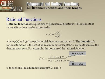 Rational Functions Rational functions are quotients of polynomial functions. This means that rational functions can be expressed as where p(x) and q(x)