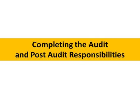 Completing the Audit and Post Audit Responsibilities.
