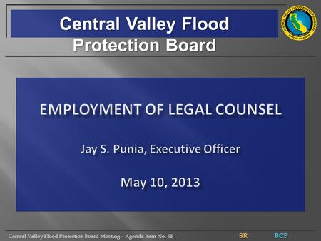 Central Valley Flood Protection Board Meeting – Agenda Item No. 6B Central Valley Flood Protection Board.