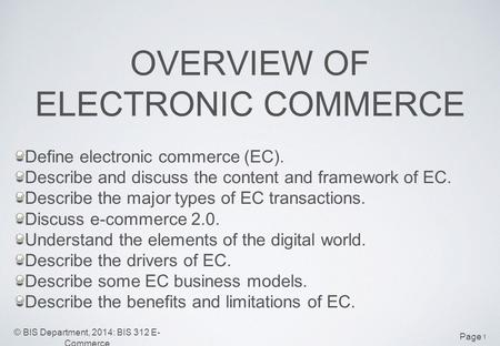 Page © BIS Department, 2014: BIS 312 E- Commerce OVERVIEW OF ELECTRONIC COMMERCE Define electronic commerce (EC). Describe and discuss the content and.