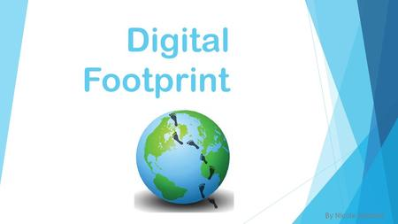 Digital Footprint By Nicole Matonis. How might your digital footprint affect your future opportunities?