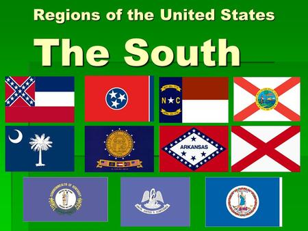 Regions of the United States The South. The South  States included: North Carolina (NC), South Carolina (SC), Florida (FL), Georgia (GA), Alabama (AL),