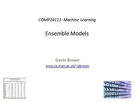 COMP24111: Machine Learning Ensemble Models Gavin Brown www.cs.man.ac.uk/~gbrown.