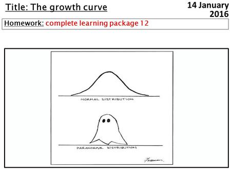 Title: The growth curve Homework: complete learning package 1214 January 2016.