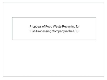 Proposal of Food Waste Recycling for Fish Processing Company in the U.S.