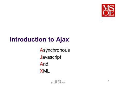 SE-2840 Dr. Mark L. Hornick 1 Introduction to Ajax Asynchronous Javascript And XML.