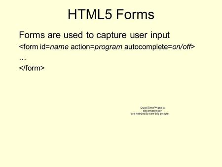 HTML5 Forms Forms are used to capture user input …