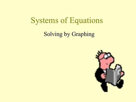 Systems of Equations Solving by Graphing Systems of Equations One way to solve equations that involve two different variables is by graphing the lines.