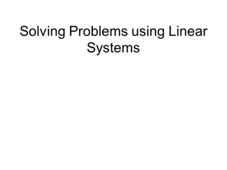 Solving Problems using Linear Systems. Type #1: Arithmetic The sum of two numbers is 255. When the smaller is subtracted from the larger, the result is.
