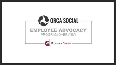 EMPLOYEE ADVOCACY PROGRAM OVERVIEW. INTRODUCTION For many organizations the question is no longer why implement an employee advocacy program but how do.