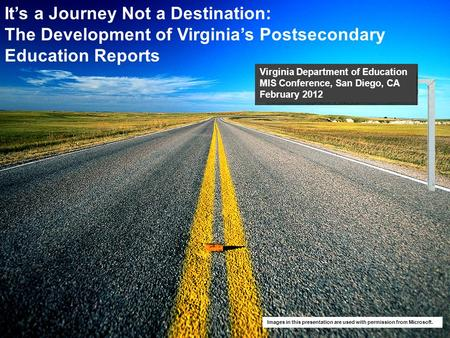 It's a Journey Not a Destination: The Development of Virginia's Postsecondary Education Reports Virginia Department of Education MIS Conference, San Diego,