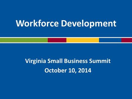 Workforce Development Virginia Small Business Summit October 10, 2014.