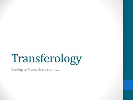 Transferology Coming to Fresno State soon……. What is it? Transferology is a nation-wide network designed to help students answer the question Will my.